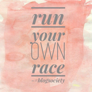 Run your own race bloggers. #blogging