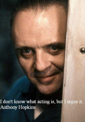 Anthony hopkins quotes