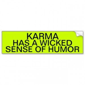 KARMA HAS A WICKED SENSE OF HUMOR BUMPER STICKER