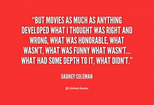 But movies as much as anything developed what I thought was right and ...