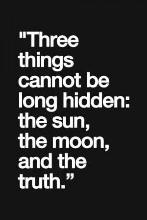 things cannot be long hidden..