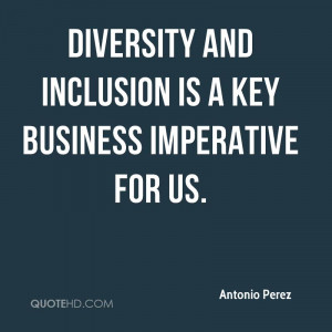 Diversity and inclusion is a key business imperative for us.