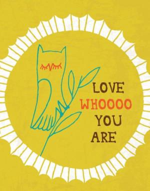 Love whoooo you are