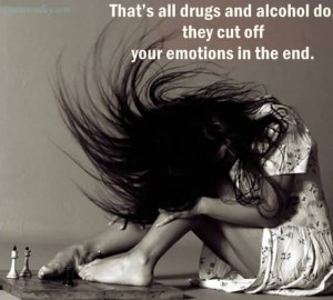 That's All Drugs And Alcohol Do They Cut Off ~ Emotion Quote