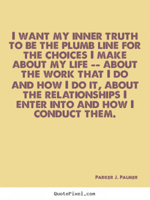 Parker J. Palmer picture quotes - I want my inner truth to be the ...