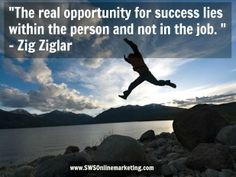The real opportunity for success lies within the person and not in the ...