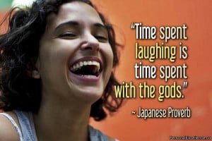 """Inspirational Quote: """"Time spent laughing is time spent with the ..."""