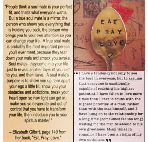 ... quotes- they also happen to be from the same book, Eat Pray Love