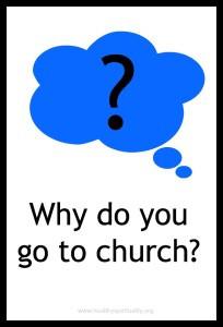 Why do you go to church? healthyspiritualiity.org