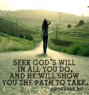 ... Seek God's will in all you do, and He will show you the path to take
