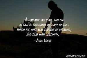 ignorance-A man may live long, and die at last in ignorance of many ...