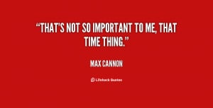 """That's not so important to me, that time thing."""""""