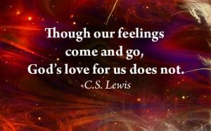 "Though Our Feelings, Come And Go, God's Love For Us Does Not "" - C ..."