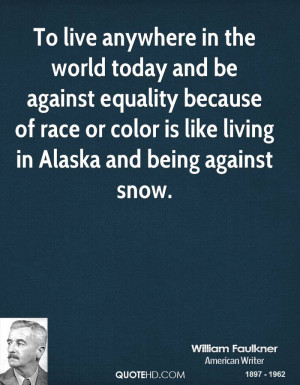 To live anywhere in the world today and be against equality because of ...