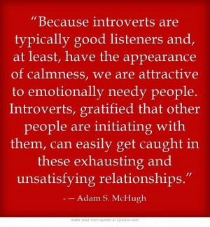 ... emotionally needy people. Introverts, gratified that other people are