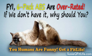 Funny FitLife Facebook Friday's CAT Says! 6-Pack ABS are Over-Rated!