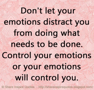 emotions or your emotions will control you. | Share Inspire Quotes ...