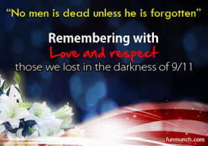 Remember all the victims of 9/11 with love and respect so that they ...