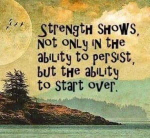 Strength shows, not only in the ability to persist but the ability to ...