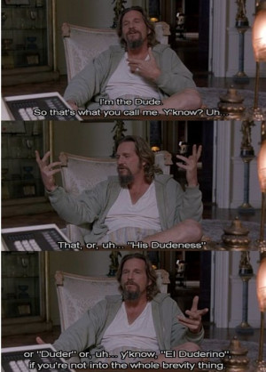... best of Big Lebowski Quotes . Quotes from the movie The Big Lebowski