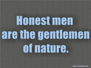 Honest men are the gentlemen of nature.