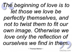 the beginning of love is to let those we thomas merton