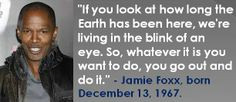 Jamie Foxx, born December 13, 1967. He was great in