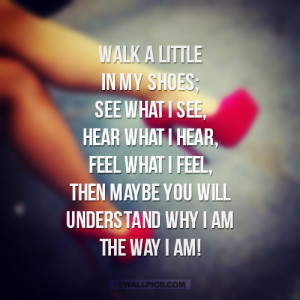 Walk In My Shoes Quotes http://fbwallpics.com/picture/walk-a-little-in ...