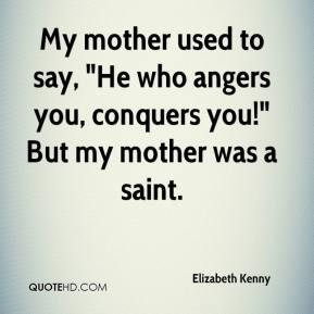 My mother used to say,
