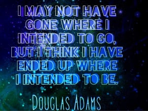 """25. """"I may not have gone where I intended to go, but I think I have ..."""