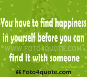 Quotes on life and happiness - You have to find happiness in yourself ...