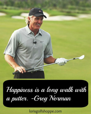 ... with Greg Norman! Quotes Lorisgolfshopp, Thoughts Quotes, Golf Quotes