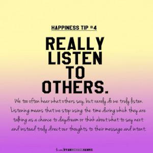 ... listen to others--(seeking to understand before being understood) we