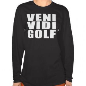Funny Golfers Quotes Jokes : Veni Vidi Golf T-shirt