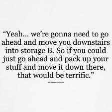 Office space quotes-- this one is terrifyingly accurate right now for ...