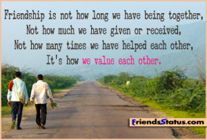 Friendship is not how long we have being together,