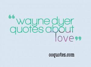 best wayne dyer quotes about love