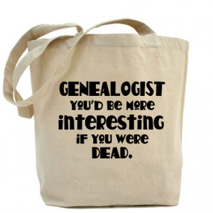 Dead Gifts > Dead Bags & Totes > Funny Genealogist Quote Tote Bag