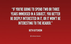 If you're going to spend two or three years immersed in a subject, you ...