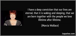 have a deep conviction that our lives are eternal, that it is waking ...