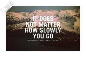 No matter how slowly you go dont stop quote
