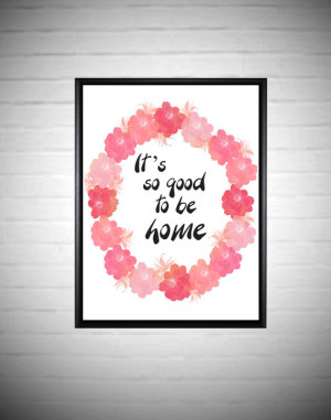 Its good to be home Quote Floral Printable Art Printable quote ...