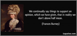 We continually say things to support an opinion, which we have given ...