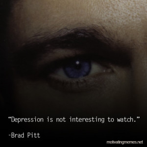 brad pitt quotes depression is not interesting to watch brad pitt