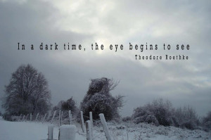 ... Roethke, True Words, Quotes Sayings, Dark Time, Beautiful Quotes, Eye