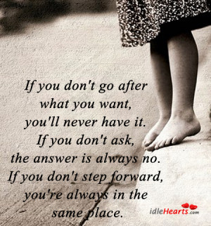 if you don t go after what you want you ll never have it if you don t ...