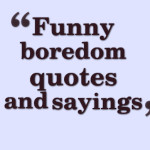 Funny boredom quotes and sayings