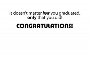 Quotes ~ It Doesn't Matter How You Graduated, Only That You Did ...