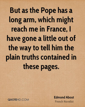the Pope has a long arm, which might reach me in France, I have gone ...