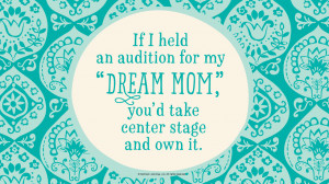 "Mother's Day Quotes: If I held an audition for my ""Dream Mom,"" you ..."